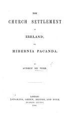 The Church Settlement of Ireland, Or, Hibernia Pacanda