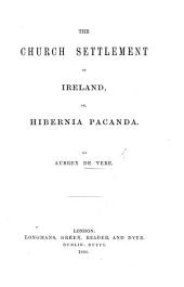 The Church Settlement of Ireland, Or, Hibernia Pacanda
