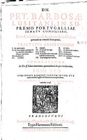 D.N. Pet. Barbosae ... Tractatus absolutissimi: I. De Matrimonio II. De Dote, eiusque privilegiis, lucro, amissione, restitutione, actione, ac repetitione III. De alimentis IV. Fructibus V. Impensis VI. De lata & leui culpa VII. De mora IIX. Et qualiter dotis ratione fiat exsecutio in bonis mariti IX. De privilegiorum materia X. De Pactis XI. De debitore & creditore XII. De locatione XIII. De donatione XIV. De consensu & cetenis materiebus. Commentando in tit. ff. soluto matrimon. quenadmod. dos pet. incidentibus : tomi duo, cum Indice