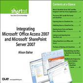 Integrating Microsoft Office Access 2007 and Microsoft SharePoint Server 2007 (Digital Short Cut)