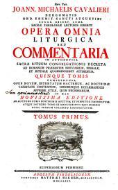 Rev. Pat. Joann. Michaelis Cavalieri ... Opera omnia liturgica, seu commentaria in authentica sacrae rituum congregationis decreta ad romanum praesertim breviarium, missale et rituale... attinentia...