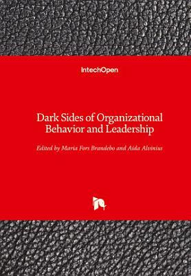 Dark Sides of Organizational Behavior and Leadership