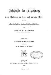Geschichte der erziehung vom anfang an bis auf unsere zeit: bearbeitet in gemeinschaft mit einer anzahl von gelehrten und schulmännern von prälat Dr. K.A. Schmid ...