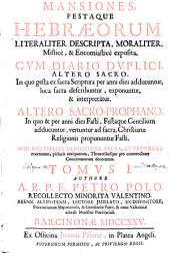 Mansiones festaque hebraeorum: literaliter descripta, moraliter, misticè, [et] encomiastice exposita : cum diario duplici, altero sacro ... altero sacro-prophano ..., Volume 1