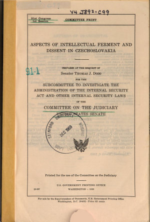 Aspects of Intellectual Ferment and Dissent in Czechoslovakia  Prepared at the Request of Senator Thomas J  Dodd for the Subcommittee to Investigate the Administration of the Internal Security Act and Other Internal Security Laws     PDF
