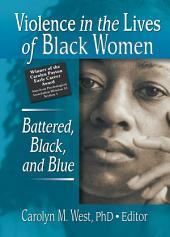 Violence in the Lives of Black Women: Battered, Black, and Blue
