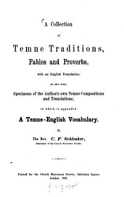 A Collection of Temne Traditions  Fables and Proverbs  with an English Translation  as also some Specimens of the Author s own Temne Compositions and Translations  to which is appended A Temne English Vocabulary