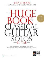 The Huge Book of Classical Guitar Solos in TAB: Play Weddings or Any Gig with These Great Arrangements of Music from the Renaissance to Ragtime