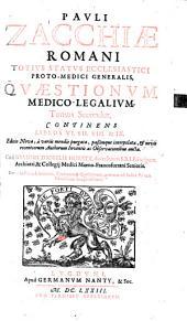 Quaestiones medico-legales: opus omnibus medicinae & iuris utriusque peritis, necnon tribunalium (ecclesiasticis civilis) assessoribus maxime necessarium, Volume 2