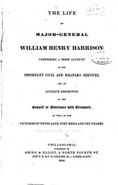 The Life of Major-General William Henry Harrison: Comprising a Brief Account of His Important Civil and Military Services, and an Accurate Description of the Council at Vincennes with Tecumseh, as Well as the Victories of Tippecanoe, Fort Meigs and the Thames