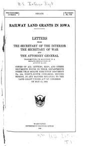 Railway Land Grants in Iowa: Letters from the Secretary of the Interior, the Secretary of War, and the Attorney General, Transmitting, in Response to a Senate Resolution of August 19, 1913 ...