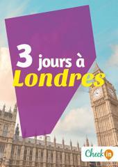3 jours à Londres: Des cartes, des bons plans et les itinéraires indispensables