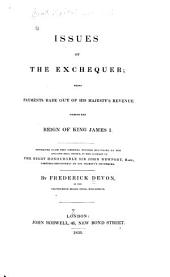 Issues of the Exchequer: Being Payments Made Out of His Majesty's Revenue During the Reign of King James I.