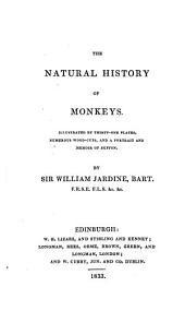 The Natural History of Monkeys: Illustrated by Thirty-one Plates, Numerous Wood-cuts, and a Portrait and Memoir of Buffon
