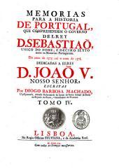 Memorias Para A Historia De Portugal: Que Conprehendem O Governo Del Rey D. Sebastiaõ, ...