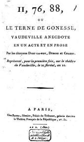 11, 76, 88, ou Le terne de Gonesse: vaudeville anecdote en un acte et en prose