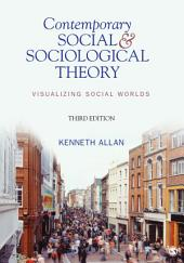 Contemporary Social and Sociological Theory: Visualizing Social Worlds, Edition 3