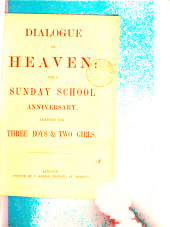 Dialogue on Heaven: for a Sunday school anniversary: Volume 11