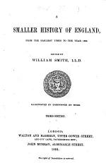 A Smaller History of England, from the earliest times to the year 1862. Edited by W. Smith