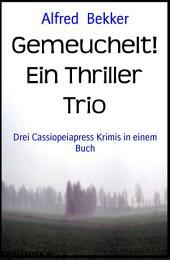 Gemeuchelt! Ein Thriller Trio: Drei Cassiopeiapress Krimis in einem Buch