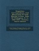 Despatches  Correspondence  and Memoranda of Field Marshal Arthur  Duke of Wellington  K  G  PDF