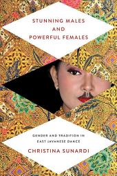 Stunning Males and Powerful Females: Gender and Tradition in East Javanese Dance