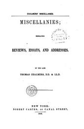 Miscellanies: embracing reviews, essays, and addresses