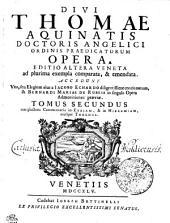 DIVI THOMAE AQUINATIS DOCTORIS ANGELICI ORDINIS PRAEDICATORUM OPERA: EDITIO ALTERA VENETA ad plurima exempla comparata, & emendata. ACCEDUNT Vita, seu Elogium eius a IACOBO ECHARDO diligentissime concinnatum, & BERNARDI MARIAE DE RUBEIS in singula Opera Admonitiones praeviae. complectens Commentaria in ESAIAM, & in HIEREMIAM, eiusque THRENOS. TOMUS SECUNDUS, Volume 2