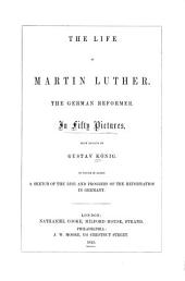 The life of Martin Luther, the German Reformer