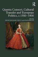 Queens Consort, Cultural Transfer and European Politics, c.1500-1800