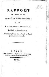 Rapport Du Nouveau Comité De Constitution, Fait A L'Assemblée Nationale Le Mardi 29 Septembre 1789: Sur l'établissement des bases de la Représentation proportionnelle, Volume1