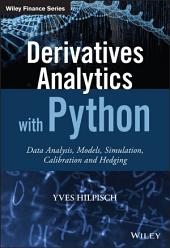 Derivatives Analytics with Python: Data Analysis, Models, Simulation, Calibration and Hedging