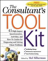 The Consultant's Toolkit: 45 High-Impact Questionnaires, Activities, and How-To Guides for Diagnosing and Solving Client Problems: High-Impact Questionnaires, Activities and How-to Guides for Diagnosing and Solving Client Problems