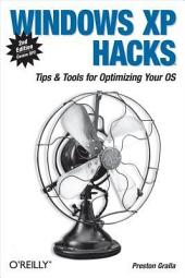 Windows XP Hacks: Tips & Tools for Customizing and Optimizing Your OS, Edition 2