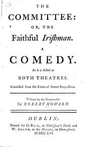 The committee: or, The faithful Irishman. A comedy