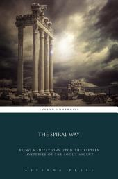 The Spiral Way: Being Meditations upon the Fifteen Mysteries of the Soul's Ascent