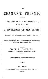The Seaman's Friend: Containing a Treatise on Practical Seamanship, Wth Plates : a Dictionary of Sea Terms : Customs and Usages of the Merchant Service : Laws Relating to the Practical Duties of Master and Mariners