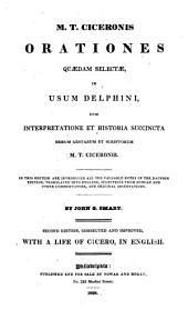 M. T. Ciceronis Orationes quaedam selectae, in usam Delphini, cum interpretatione et historia succincta rerum gestarum et scriptorum