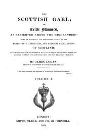 The Scottish Gael Or Celtic Manners as Preserved Among the Highlanders, Being an Historical and Descriptive Account of the Inhabitants, Antiquities and National Peculiarities of Scotland. - London, Smith, Elder & Comp. 1831: Volume 1