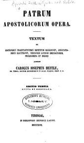 Patrum apostolicorum opera: textum ex editionibus praestantissimis repetitum recognovit, annotationibus illustravit, versionem Latinam emendatiorem, prolegomena et indices
