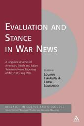 Evaluation and Stance in War News: A Linguistic Analysis of American, British and Italian television news reporting of the 2003 Iraqi war