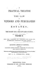 A practical treatise of the law of vendors and purchasers of estates: Volume 2