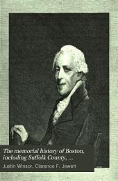 The Memorial History of Boston: Including Suffolk County, Massachusetts. 1630-1880. Ed. by Justin Winsor, Volume 4