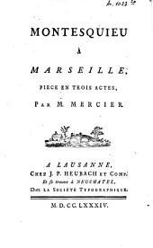 Montesquieu à Marseille: pièce en trois actes