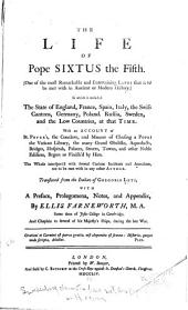 The Life of Pope Sixtus the Fifth: (one of the Most Remarkable and Entertaining Lives that is to be Met with in Ancient Or Modern History.) In which is Included the State of England, France, Spain, Italy, the Swiss Cantons, Germany, Poland, Russia, Sweden and the Low Countries, at that Time. With an Account of St. Peter's, the Conclave, and Manner of Chusing a Pope; the Vatican Library ... and Other Noble Edifices, Begun Or Finish'd by Him ...