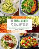 50 Spiral Slicer Recipes