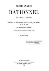 Dictionnaire rationnel des mots les plus usités en sciences, en philosophie, en politique, en morale et en religion: avec leur signification déterminée et leur rapport aux questions d'ordre social