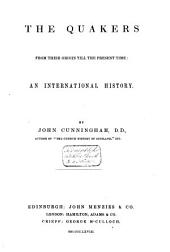 The Quakers from Their Origin Till the Present Time: An International History