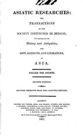 Asiatic researches; or, Transactions of the Society, instituted in Bengal,: for inquiring into the history and antiquities, the arts, sciences, and literature, of Asia. ... Printed verbatim from the Calcutta edition..
