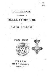 Collezione completa delle commedie di Carlo Goldoni. Tomo 1. [-30.]: Volume 28